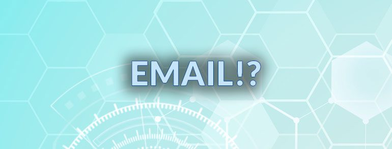 Email? What Email?