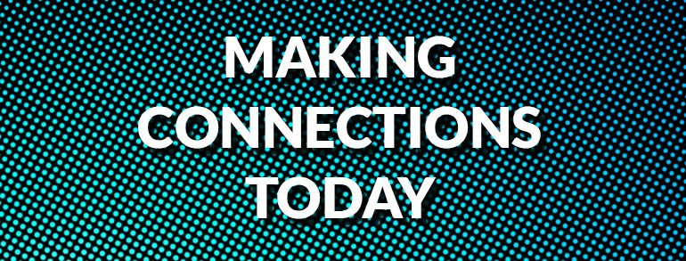 Making Connections Today