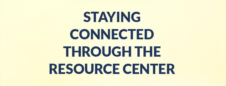 Staying Connected through the Resource Center